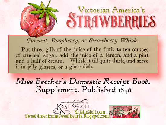Kristin Holt | Victorian America's Strawberries. (Currant, Raspberry, or) Strawberry Whisk Recipe, using fresh berries, from Miss Beecher's Domestic Receipt Book Supplement, 1846.