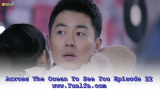SINOPSIS Across The Ocean To See You Episode 22