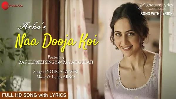 Naa Dooja Koi Lyrics - Jyotica Tangri - ARKO - feat. Rakul Preet Singh & Pavail Gulati