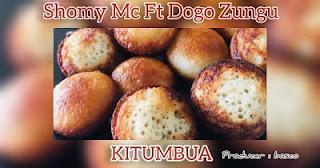 Audio | Shomy Mc Ft Dogo Zungu - Kitumbua | Download Mp3