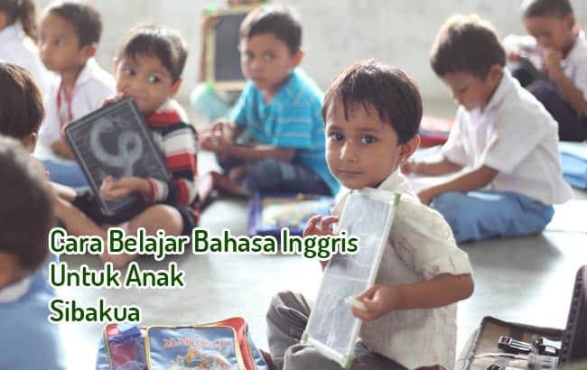3 Cara Anak Belajar Bahasa Inggris yang Baik dan Benar
