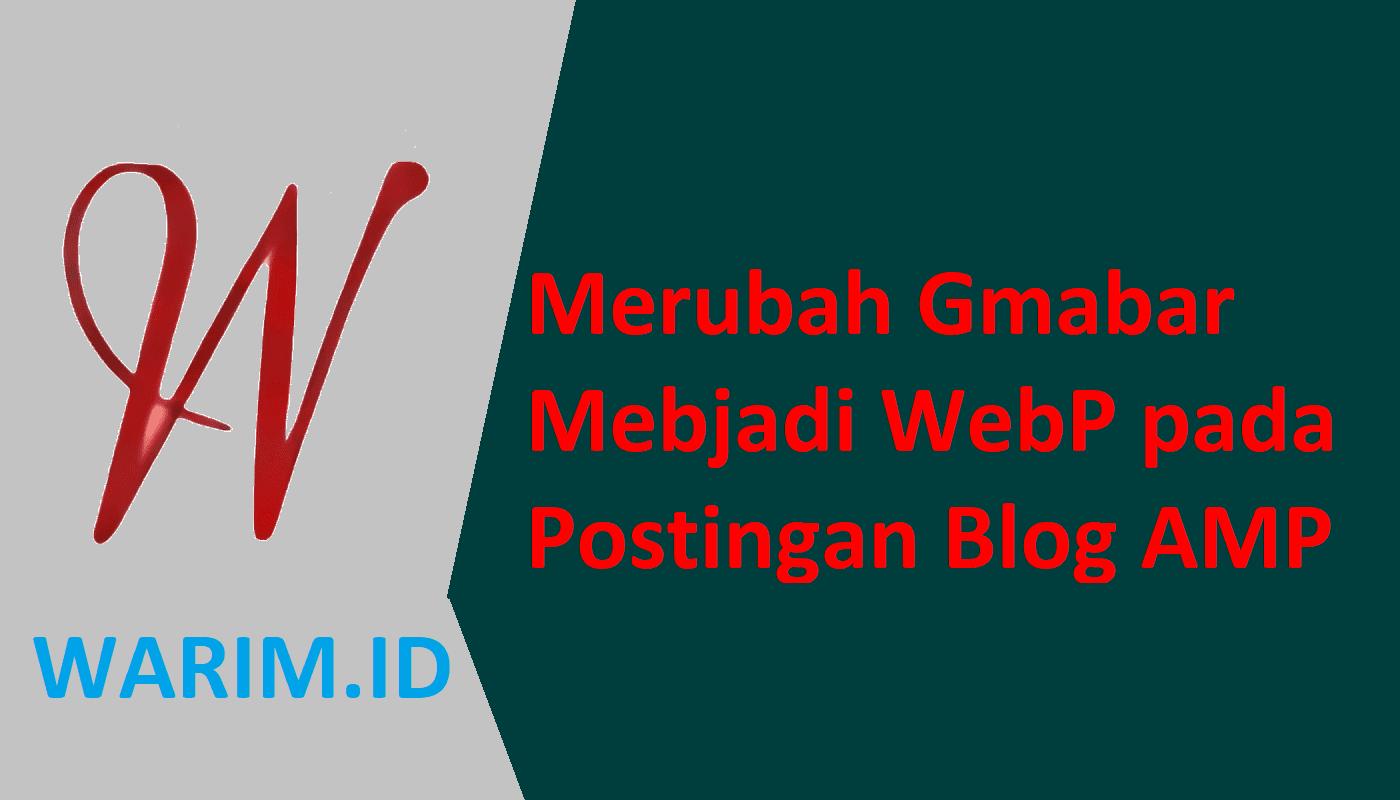 Merubah Gambar Menjadi WebP Pada Postingan Blog AMP