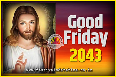 2043 Good Friday Festival Date and Time, 2043 Good Friday Calendar
