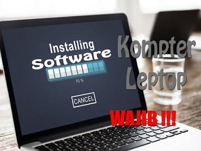 Wajib Install di Leptop Komputer