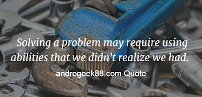 Solving a problem may require using abilities that we didn't realize we had.