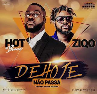 Hot Blaze - De Hoje Não Passa (Feat. Ziqo) (Afro Naija)