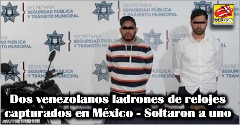 Dos venezolanos ladrones de relojes capturados en México - Soltaron a uno