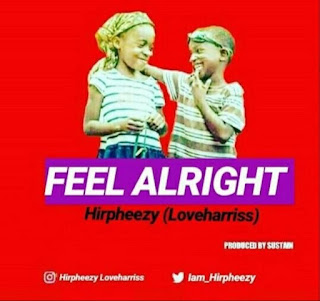 [Music] Hirpheezy – Feel Alright