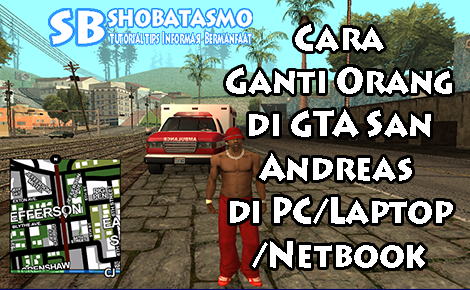 Cara ganti orang di gta san andreas di PC/Laptop/Netbook