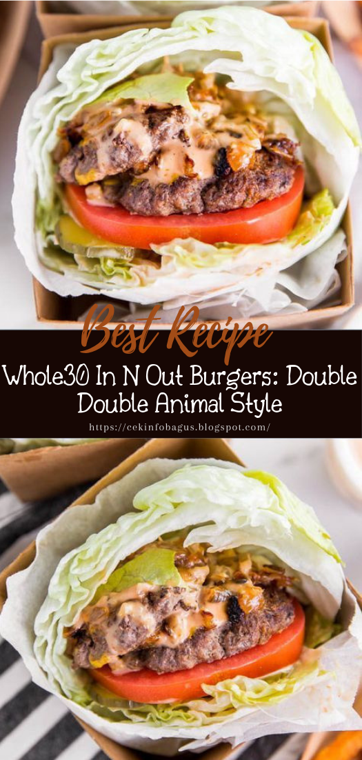 Whole30 In N Out Burgers: Double Double Animal Style #healthyfood #dietketo