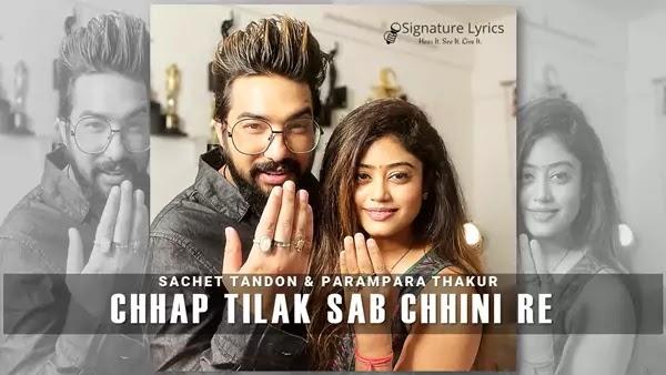 Chhap Tilak Sab Chhini Re Lyrics - Sachet Parampara   Chaap Tilak X Piya Se Naina