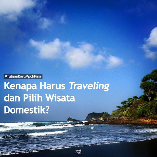 Kenapa Harus Traveling dan Alasan Pilih Wisata Domestik