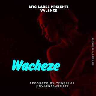 Valence - Wacheze Mp3 Download