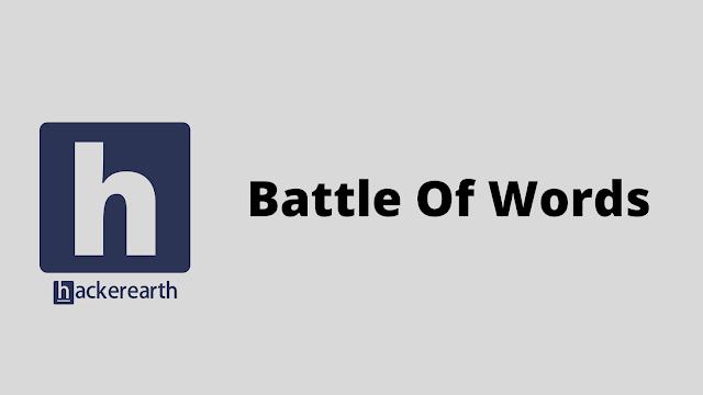 HackerEarth Battle Of Words problem solution