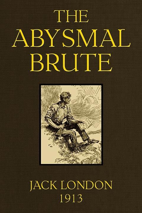 The Abysmal Brute Novel by Jack London