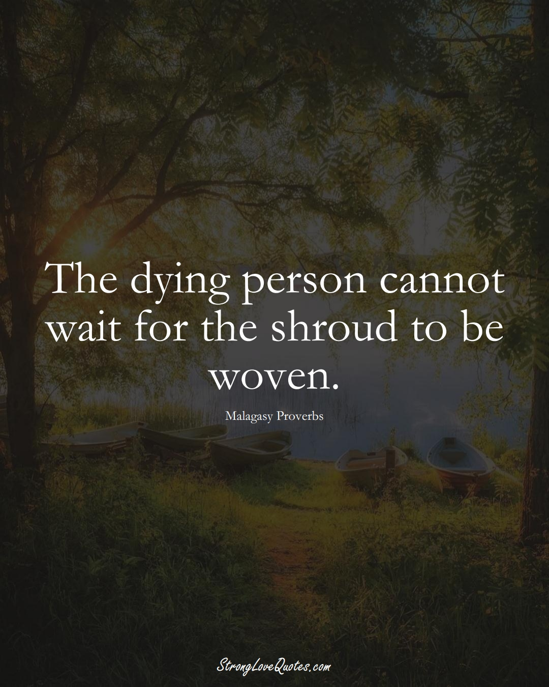 The dying person cannot wait for the shroud to be woven. (Malagasy Sayings);  #AfricanSayings