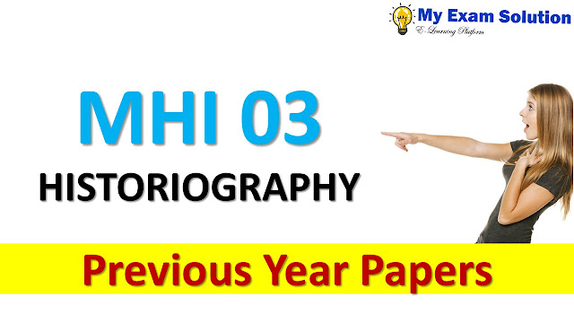 MHI 03 HISTORIOGRAPHY Previous Year Papers