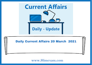 Daily Current Affairs 20 March  2021