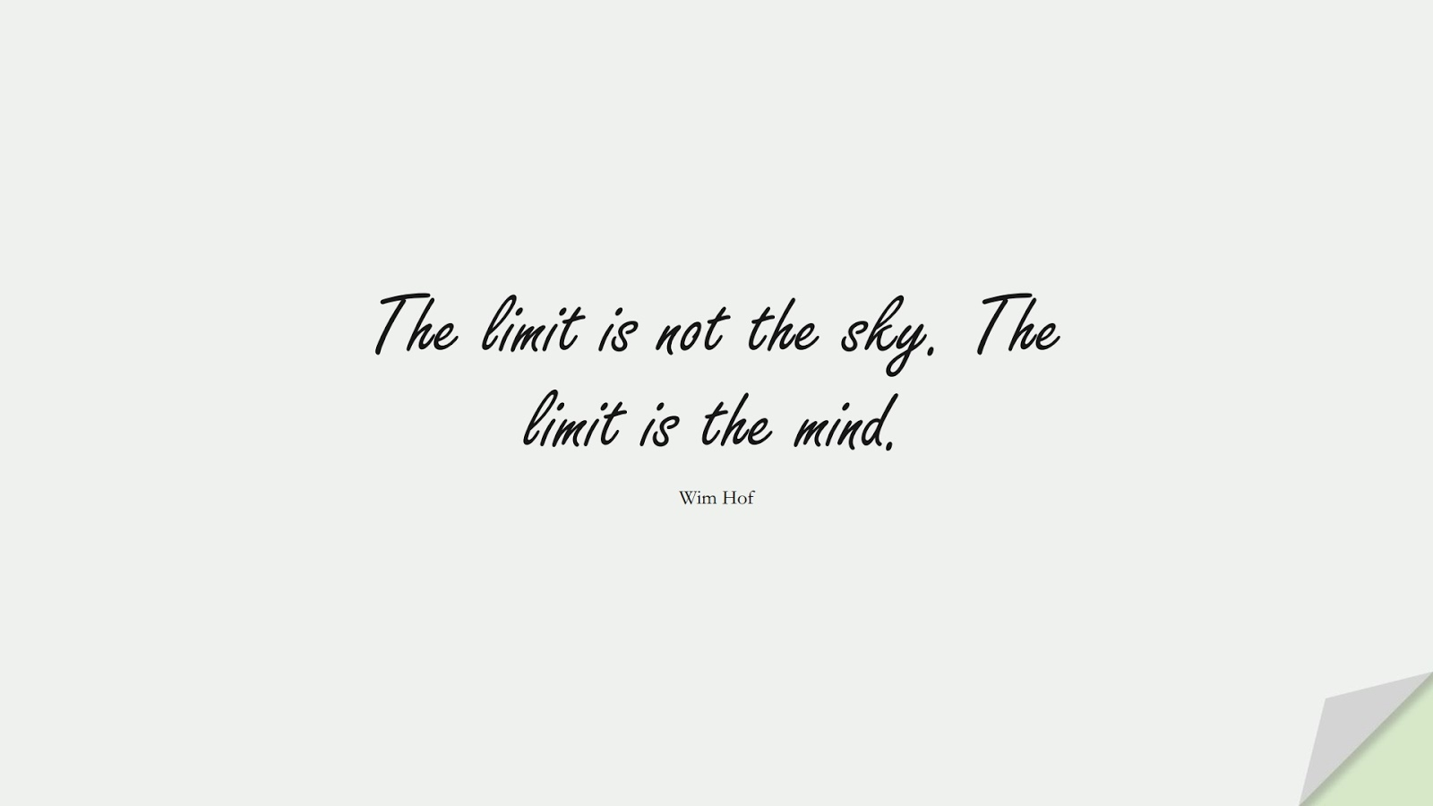 The limit is not the sky. The limit is the mind. (Wim Hof);  #StoicQuotes