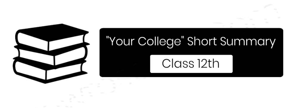 Your College Short Summary For Class 12th (CBSE/BSEB - Board)