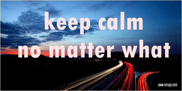 Keep calm no matter what