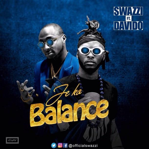 D: Swazzi Ft. Davido - Je Ko Balance