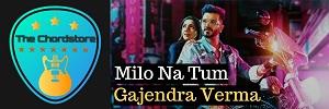 Gajendra Verma - MILO NA TUM Guitar Chords (ft. Tina Ahuja)