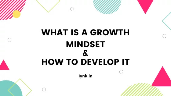 What Is A Growth Mindset - And How To Develop It