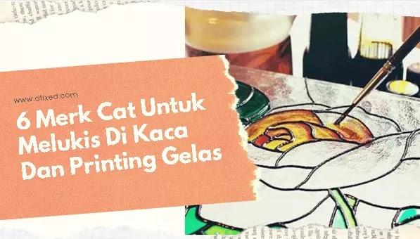 6 Merk Cat Untuk Melukis Di Kaca Dan Printing Gelas