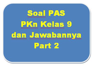 100+ Soal PAS PKn Kelas 9 dan Jawabannya I Part 2
