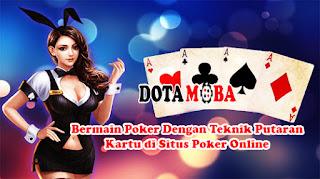 Bermain Poker Dengan Teknik Putaran Kartu di Situs Poker Online