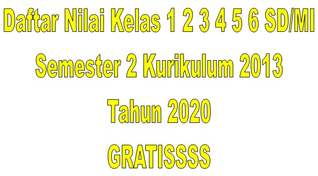 Daftar Nilai Kelas 1 2 3 4 5 6 SD/MI Semester 2 Kurikulum 2013 Tahun 2020 - Guru Krebet 3