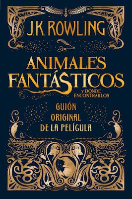 ANIMALES FANTASTICOS  Y DONDE ENCONTRARLOS Guión Original de la Película. J.K. Rowling  PORTADA LIBRO