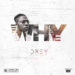 MUSIC: Drey – Why (Prod. SD)