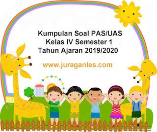 Kumpulan Download Soal PAS / UAS Kelas 4 SD/MI K13 Tahun Ajaran 2019/2020