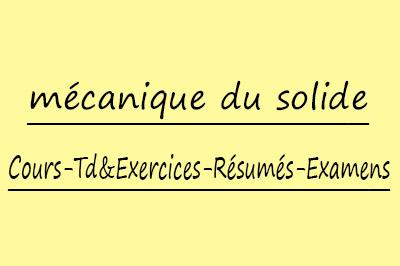 mécanique du solide cours // td & exercices // résumés // examens