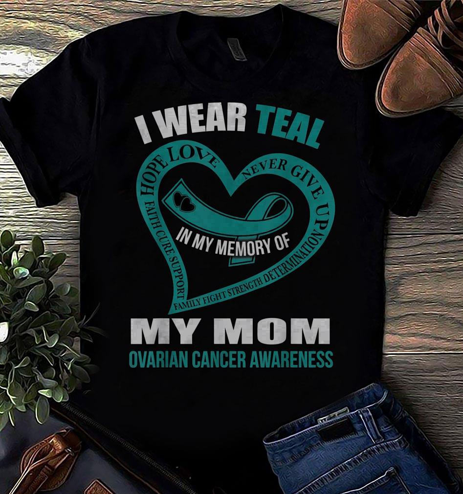 I Wear Teal For My Mom Ovarian Cancer Awareness Shirt Căn Hộ Ehomes