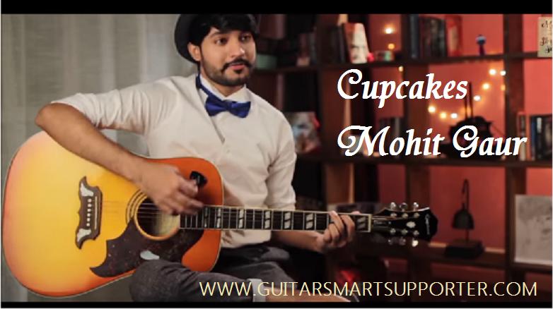CUPCAKE-MOHIT GAUR- STORY SONG GUITAR CHORDS WITH LYRICS - Guitar ...