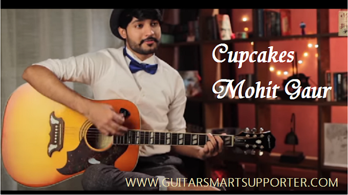 CUPCAKE-MOHIT GAUR- STORY SONG GUITAR CHORDS WITH LYRICS