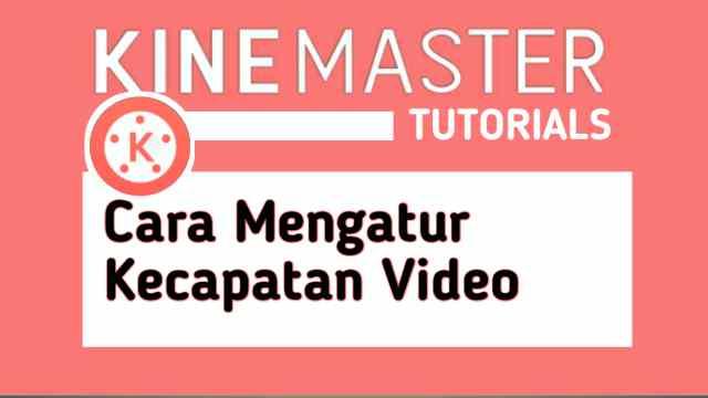 cara mengatur kecepatan video di kineMaster