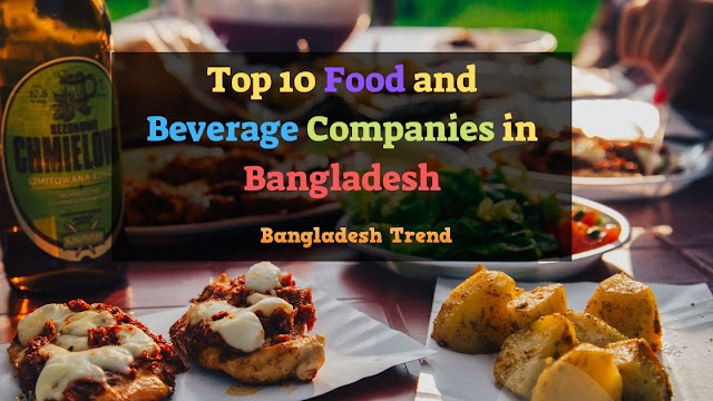 Top 10 Food and Beverage Companies in Bangladesh