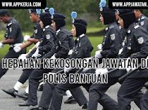 Jawatan Kosong Terkini Sebagai Polis Bantuan