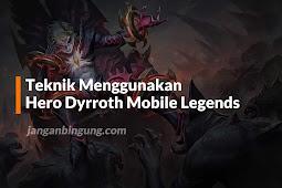 Wow! Ternyata Begini Cara Pakai Hero Dyrroth di Mobile Legends!