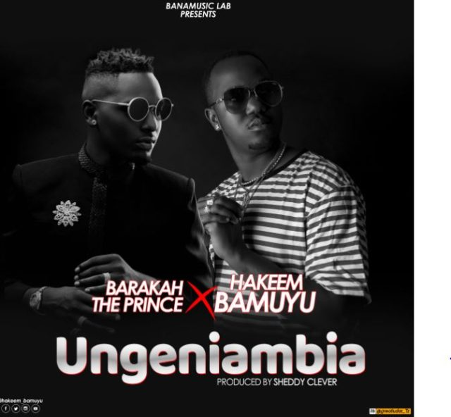 Baraka Da & The Prince Ft. Hakeem Bamuyu - Ungeniambia