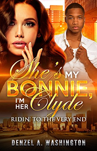 She's My Bonnie, I'm Her Clyde: Ridin' to the Very End by Denzel A. Washington