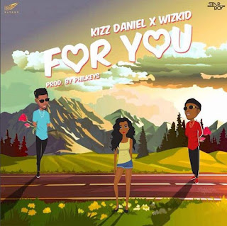 PREMIERE: Kizz Daniel x Wizkid – For You (prod. Philkeyz)