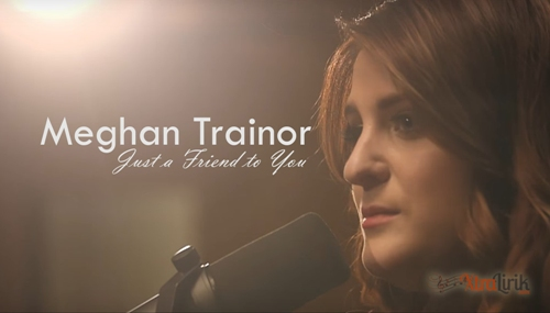 Lirik Just a Friend to You Meghan Trainor Terjemahan