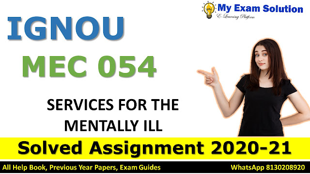 MPC 054 SERVICES FOR THE MENTALLY ILL Solved Assignment 2020-21