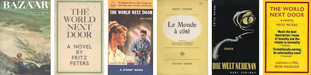 The World Next Door by Fritz Peters ; FROM LEFT TO RIGHT: [1] New York : Harper's Bazaar, July 1949 (excerpt)   [2] London : Victor Gollancz, 1950   [3] New York : Signet/NAL, 1950   [4] Le Monde à Côté, French translation by Amélie Audiberti, Paris : Éditions Denoël, 1953   [5] Die Welt Nebenan, German translation by Utta Seifert-Roy, Hamburg : P. Zsolnay, 1956   [6] London : Victor Gollancz, 1967