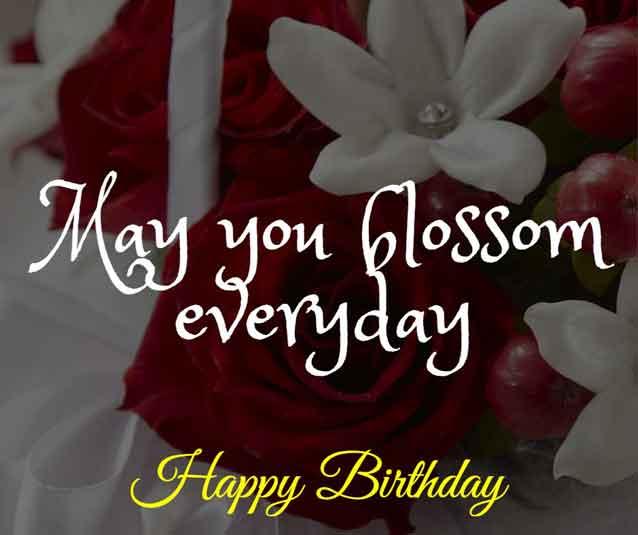May you blossom everyday. Happy birthday wife!